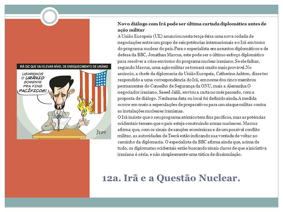 12a. Irã e a Questão Nuclear. Novo diálogo com Irã pode ser última cartada diplomática antes de ação militar A União Europeia (UE) anunciou nesta terç
