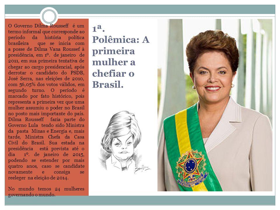 1ª. Polêmica: A primeira mulher a chefiar o Brasil. O Governo Dilma Rousseff é um termo informal que corresponde ao período da história política brasi