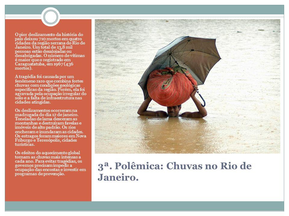 3ª. Polêmica: Chuvas no Rio de Janeiro. O pior deslizamento da história do país deixou 710 mortos em quatro cidades da região serrana do Rio de Janeir