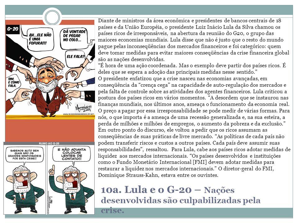 10a. Lula e o G-20 – Nações desenvolvidas são culpabilizadas pela crise. Diante de ministros da área econômica e presidentes de bancos centrais de 18