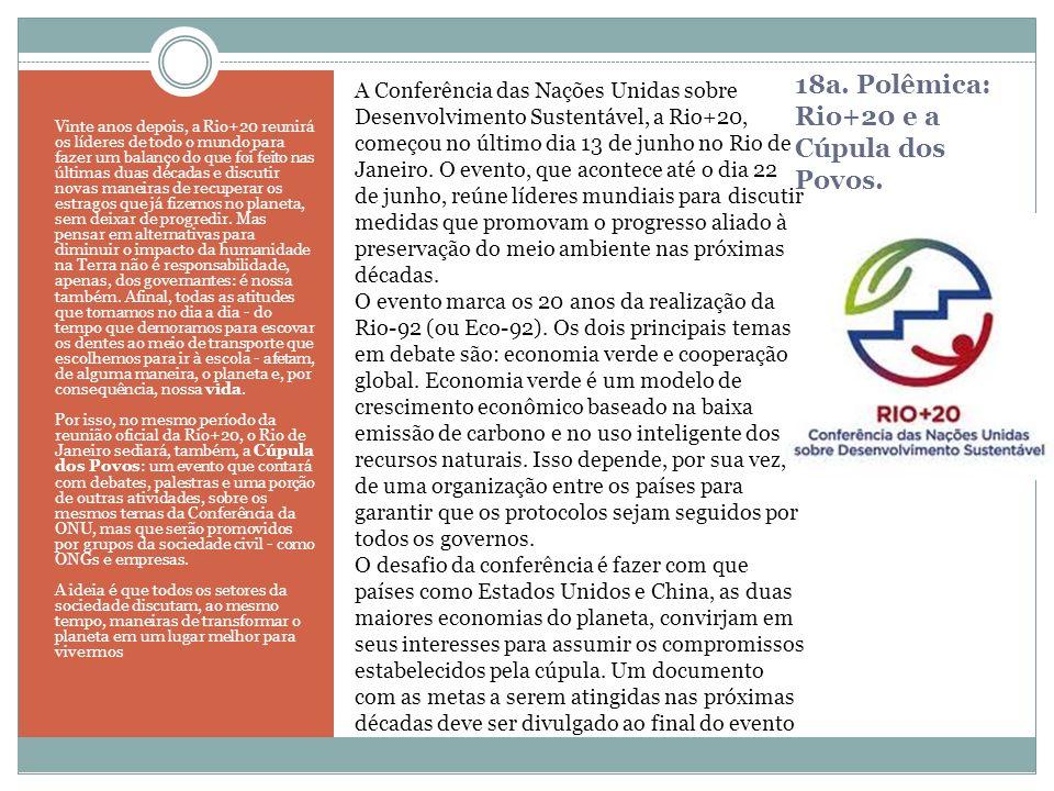 18a. Polêmica: Rio+20 e a Cúpula dos Povos. Vinte anos depois, a Rio+20 reunirá os líderes de todo o mundo para fazer um balanço do que foi feito nas
