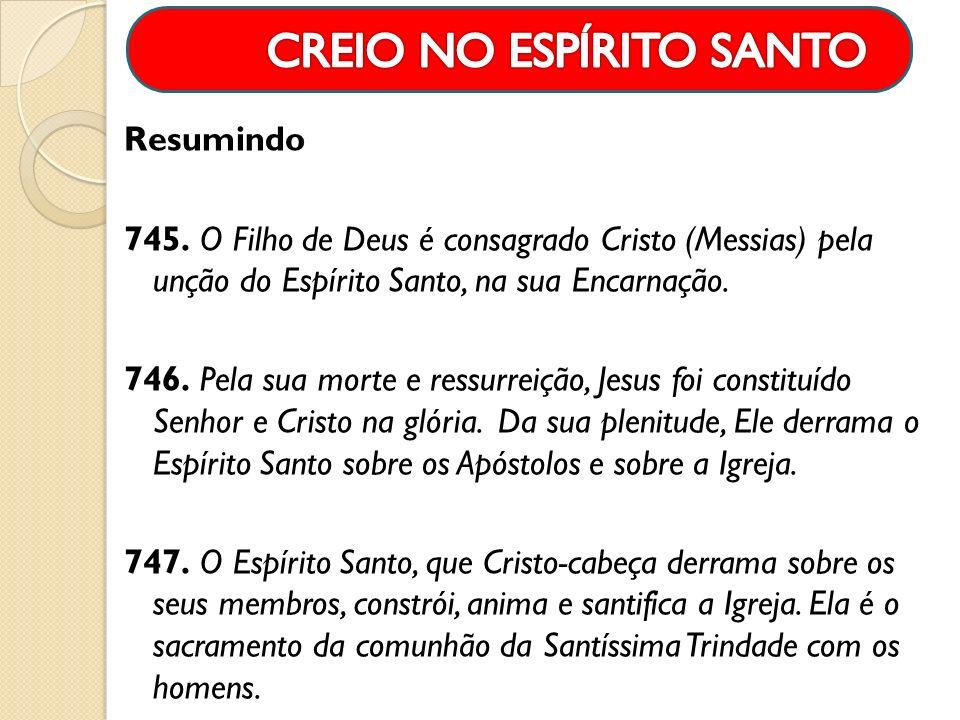 Resumindo 745. O Filho de Deus é consagrado Cristo (Messias) pela unção do Espírito Santo, na sua Encarnação. 746. Pela sua morte e ressurreição, Jesu