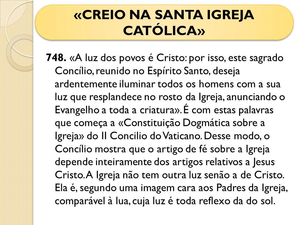 748. «A luz dos povos é Cristo: por isso, este sagrado Concílio, reunido no Espírito Santo, deseja ardentemente iluminar todos os homens com a sua luz