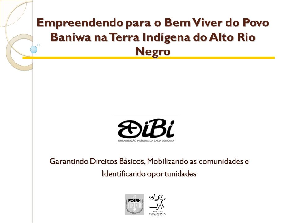 Empreendendo para o Bem Viver do Povo Baniwa na Terra Indígena do Alto Rio Negro Garantindo Direitos Básicos, Mobilizando as comunidades e Identifican