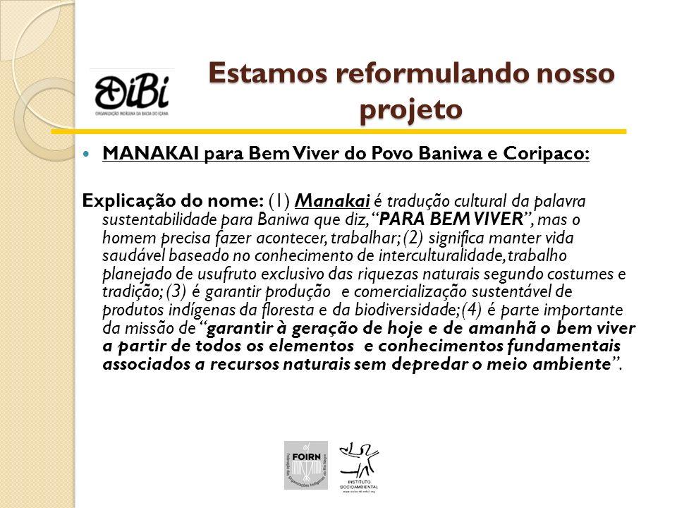 Estamos reformulando nosso projeto MANAKAI para Bem Viver do Povo Baniwa e Coripaco: Explicação do nome: (1) Manakai é tradução cultural da palavra su