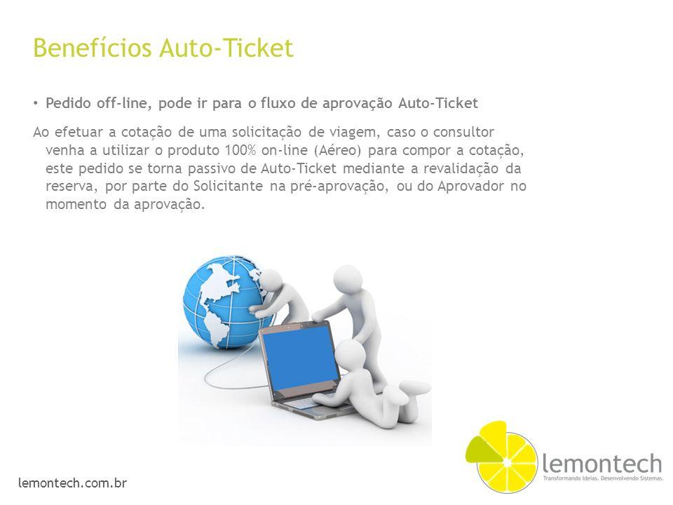 lemontech.com.br Benefícios Auto-Ticket Pedido off-line, pode ir para o fluxo de aprovação Auto-Ticket Ao efetuar a cotação de uma solicitação de viag