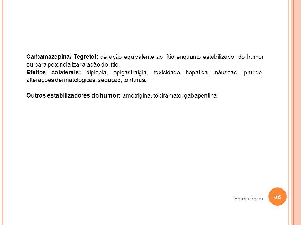 Carbamazepina/ Tegretol: de ação equivalente ao lítio enquanto estabilizador do humor ou para potencializar a ação do lítio. Efeitos colaterais: diplo