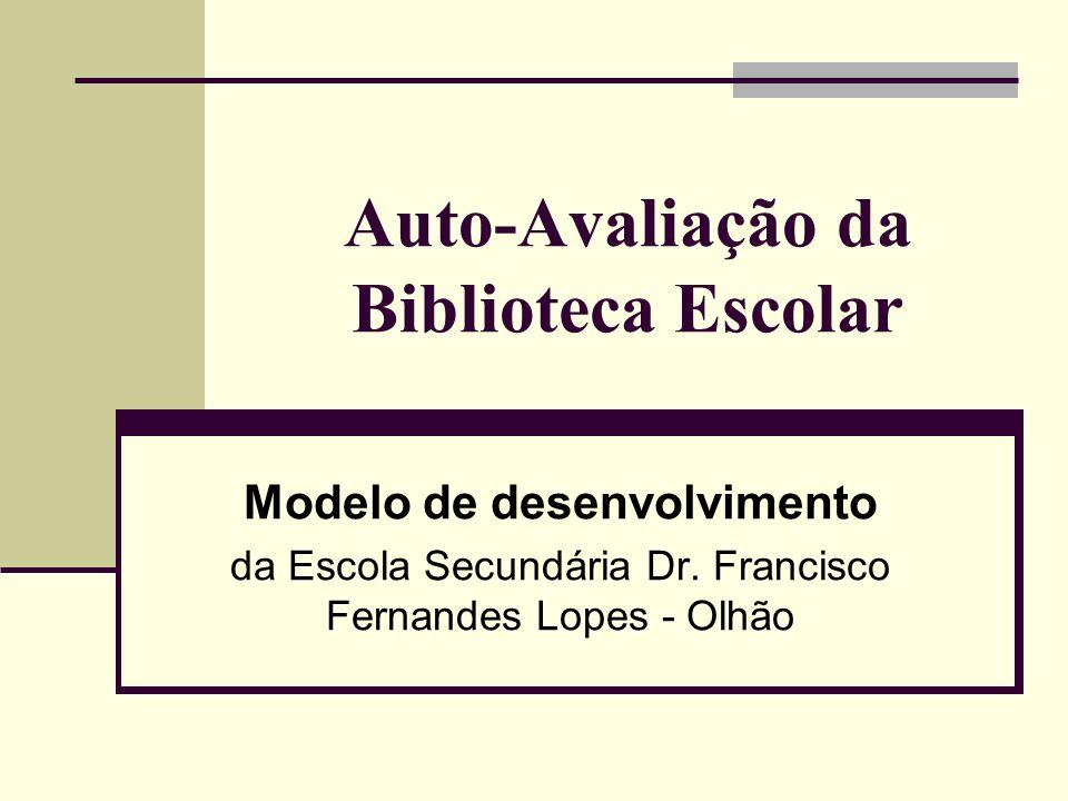 Auto-Avaliação da Biblioteca Escolar Modelo de desenvolvimento da Escola Secundária Dr. Francisco Fernandes Lopes - Olhão