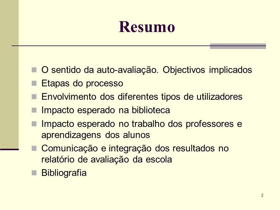 2 Resumo O sentido da auto-avaliação. Objectivos implicados Etapas do processo Envolvimento dos diferentes tipos de utilizadores Impacto esperado na b