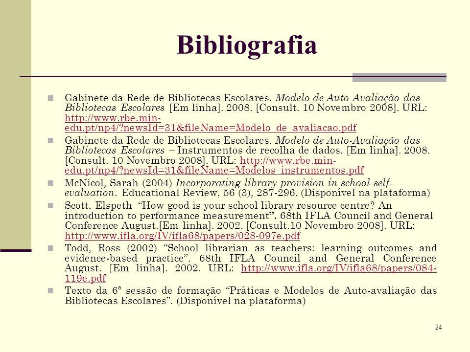 24 Bibliografia Gabinete da Rede de Bibliotecas Escolares. Modelo de Auto-Avaliação das Bibliotecas Escolares [Em linha]. 2008. [Consult. 10 Novembro
