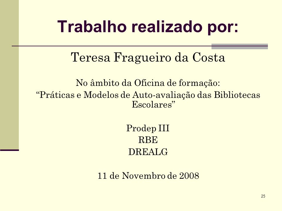 25 Trabalho realizado por: Teresa Fragueiro da Costa No âmbito da Oficina de formação: Práticas e Modelos de Auto-avaliação das Bibliotecas Escolares