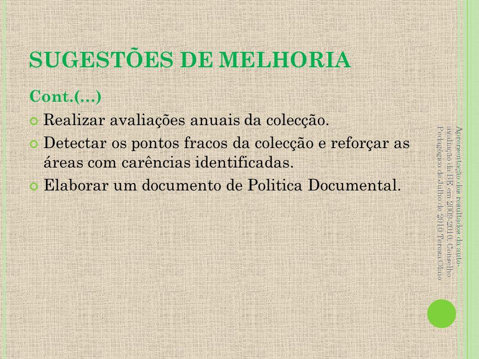 SUGESTÕES DE MELHORIA Cont.(…) Realizar avaliações anuais da colecção. Detectar os pontos fracos da colecção e reforçar as áreas com carências identif