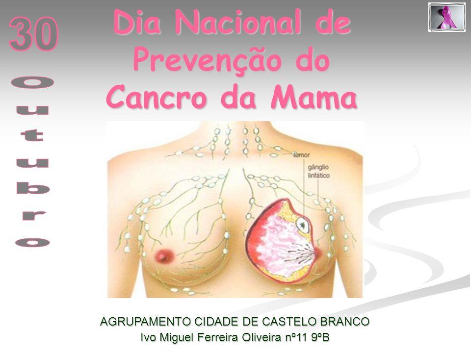 Dia Nacional de Prevenção do Cancro da Mama AGRUPAMENTO CIDADE DE CASTELO BRANCO Ivo Miguel Ferreira Oliveira nº11 9ºB