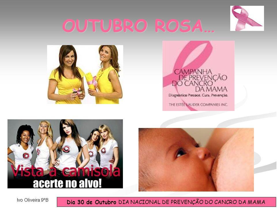 Dia 30 de Outubro DIA NACIONAL DE PREVENÇÃO DO CANCRO DA MAMA Ivo Oliveira 9ºB OUTUBRO ROSA…