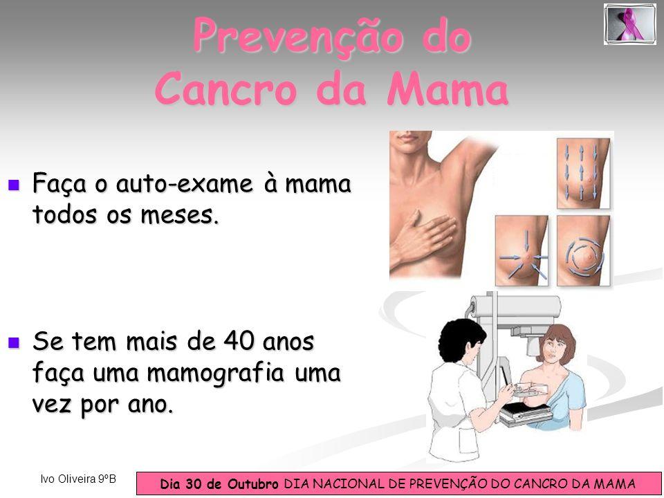Dia 30 de Outubro DIA NACIONAL DE PREVENÇÃO DO CANCRO DA MAMA Ivo Oliveira 9ºB Prevenção do Cancro da Mama Se tem mais de 40 anos faça uma mamografia