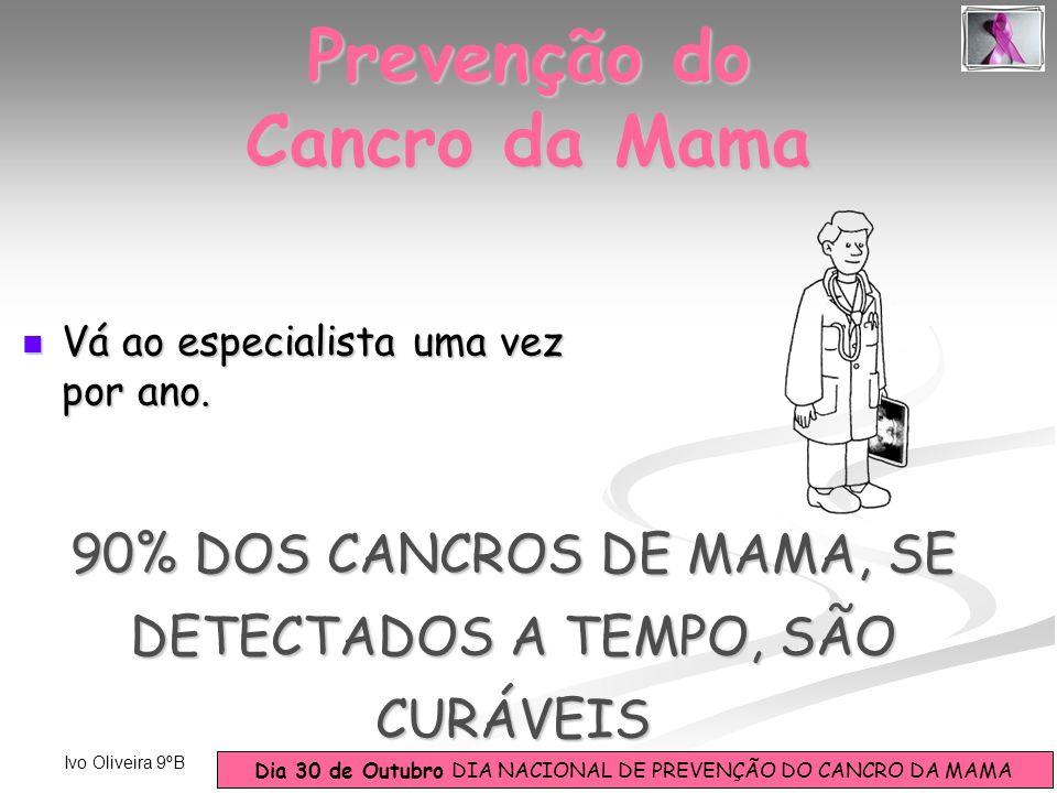 Dia 30 de Outubro DIA NACIONAL DE PREVENÇÃO DO CANCRO DA MAMA Ivo Oliveira 9ºB Prevenção do Cancro da Mama Vá ao especialista uma vez por ano. Vá ao e