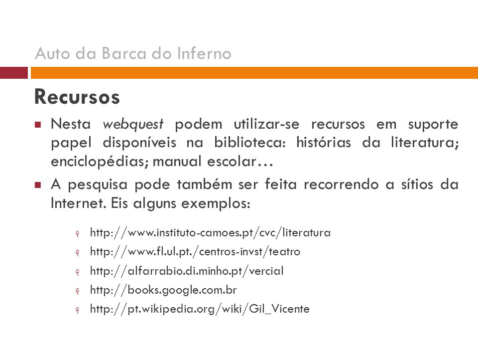Recursos Nesta webquest podem utilizar-se recursos em suporte papel disponíveis na biblioteca: histórias da literatura; enciclopédias; manual escolar… A pesquisa pode também ser feita recorrendo a sítios da Internet.