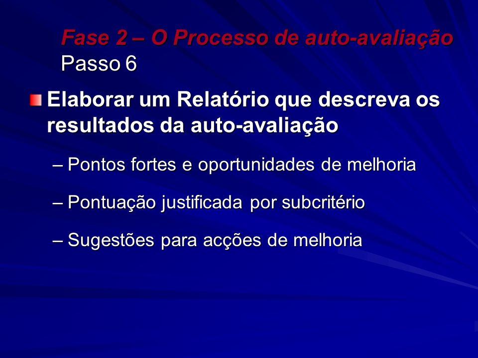 Fase 2 – O Processo de auto-avaliação Passo 6 Elaborar um Relatório que descreva os resultados da auto-avaliação –Pontos fortes e oportunidades de mel