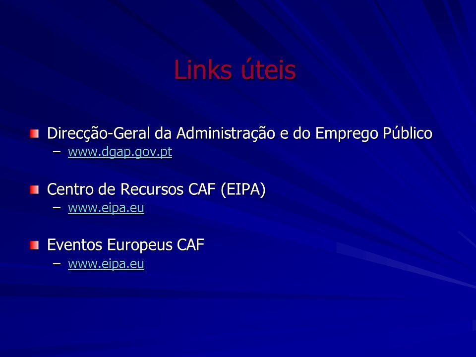 Links úteis Direcção-Geral da Administração e do Emprego Público –www.dgap.gov.pt www.dgap.gov.pt Centro de Recursos CAF (EIPA) –www.eipa.eu www.eipa.
