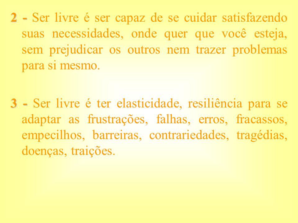 2 - 2 - Ser livre é ser capaz de se cuidar satisfazendo suas necessidades, onde quer que você esteja, sem prejudicar os outros nem trazer problemas pa