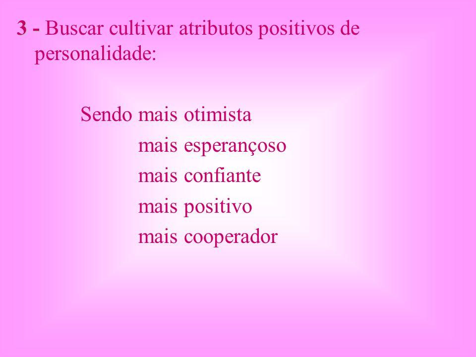3 - 3 - Buscar cultivar atributos positivos de personalidade: Sendo mais otimista mais esperançoso mais confiante mais positivo mais cooperador