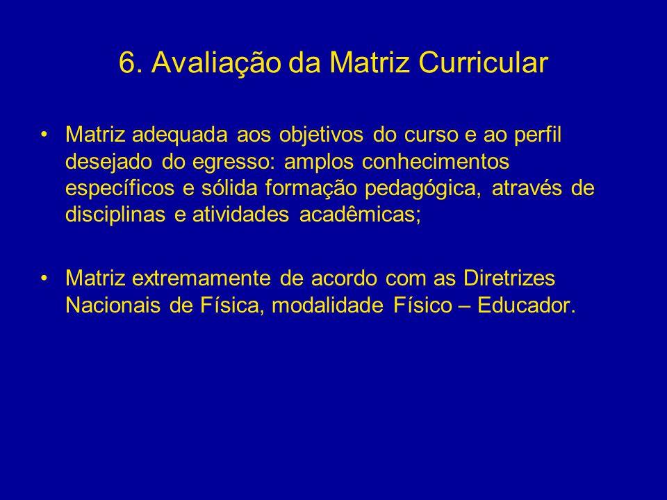 6. Avaliação da Matriz Curricular Matriz adequada aos objetivos do curso e ao perfil desejado do egresso: amplos conhecimentos específicos e sólida fo