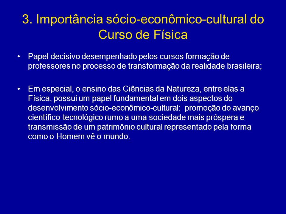3. Importância sócio-econômico-cultural do Curso de Física Papel decisivo desempenhado pelos cursos formação de professores no processo de transformaç