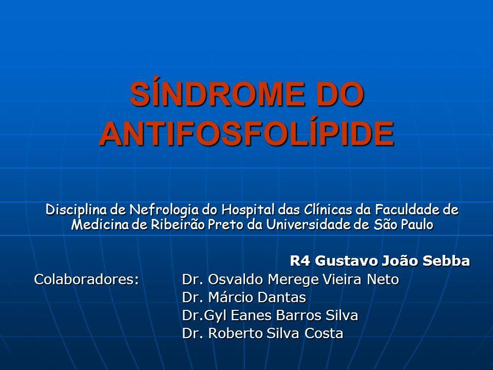 SÍNDROME DO ANTIFOSFOLÍPIDE Disciplina de Nefrologia do Hospital das Clínicas da Faculdade de Medicina de Ribeirão Preto da Universidade de São Paulo