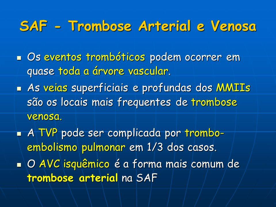 SAF - Trombose Arterial e Venosa Os eventos trombóticos podem ocorrer em quase toda a árvore vascular. Os eventos trombóticos podem ocorrer em quase t