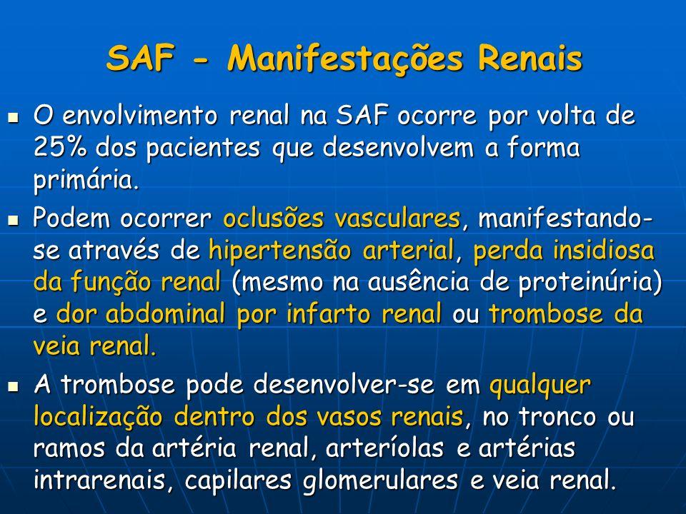 SAF - Manifestações Renais O envolvimento renal na SAF ocorre por volta de 25% dos pacientes que desenvolvem a forma primária. O envolvimento renal na