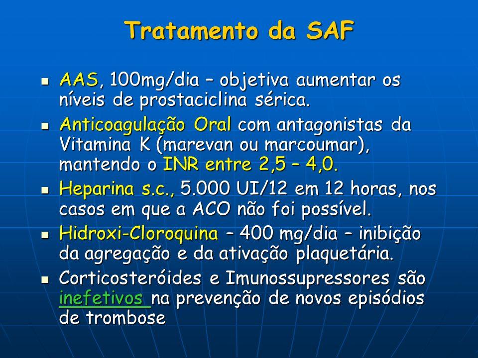 Tratamento da SAF AAS, 100mg/dia – objetiva aumentar os níveis de prostaciclina sérica. AAS, 100mg/dia – objetiva aumentar os níveis de prostaciclina