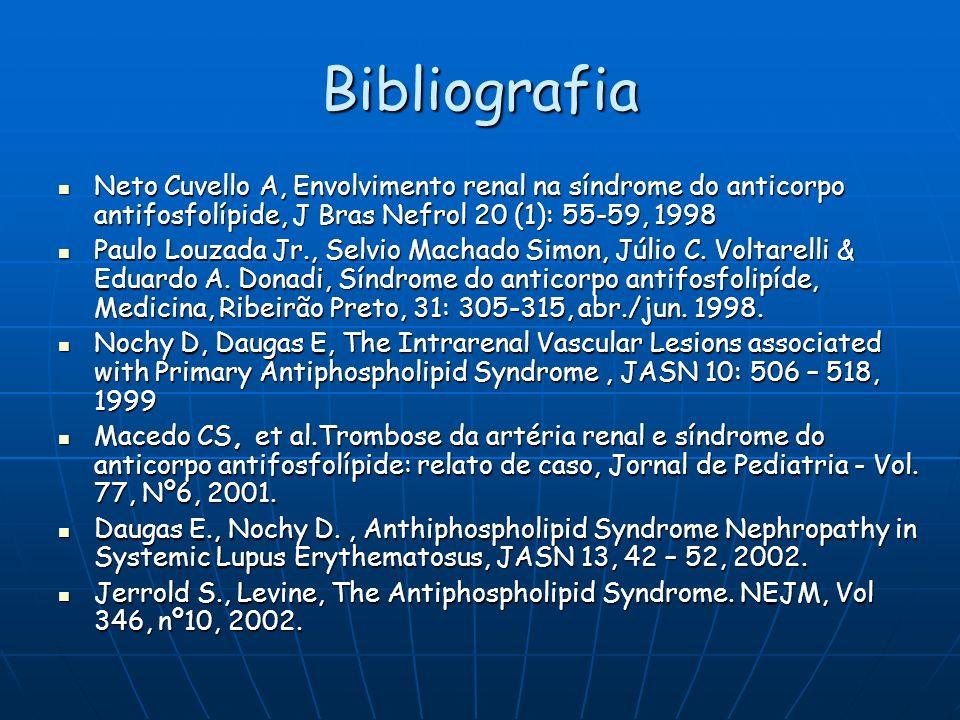 Bibliografia Neto Cuvello A, Envolvimento renal na síndrome do anticorpo antifosfolípide, J Bras Nefrol 20 (1): 55-59, 1998 Neto Cuvello A, Envolvimen