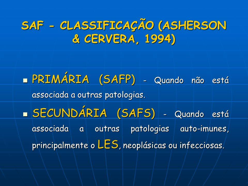 SAF - CLASSIFICAÇÃO (ASHERSON & CERVERA, 1994) PRIMÁRIA (SAFP) - Quando não está associada a outras patologias. PRIMÁRIA (SAFP) - Quando não está asso