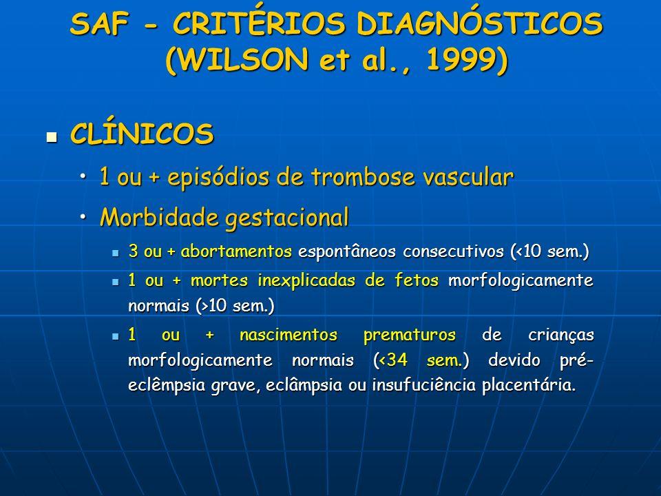 SAF - CRITÉRIOS DIAGNÓSTICOS (WILSON et al., 1999) CLÍNICOS CLÍNICOS 1 ou + episódios de trombose vascular1 ou + episódios de trombose vascular Morbid