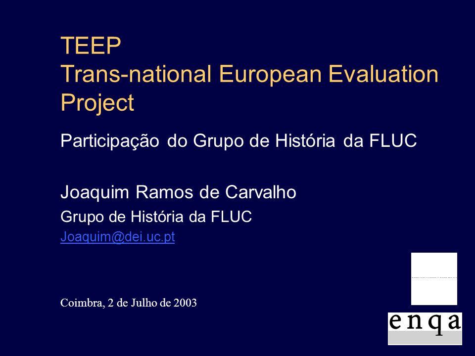 TEEP Trans-national European Evaluation Project Joaquim Ramos de Carvalho Grupo de História da FLUC Joaquim@dei.uc.pt Participação do Grupo de História da FLUC Coimbra, 2 de Julho de 2003