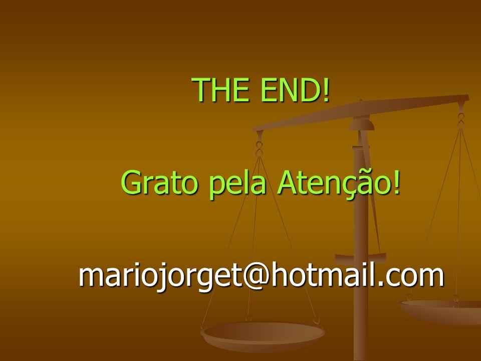 THE END! Grato pela Atenção! mariojorget@hotmail.com
