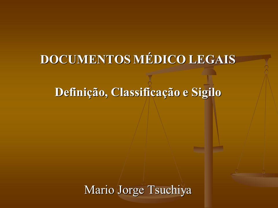 DOCUMENTOS MÉDICO LEGAIS Definição, Classificação e Sigilo Mario Jorge Tsuchiya