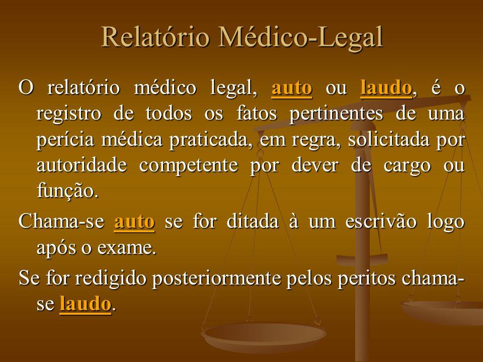 Relatório Médico-Legal O relatório médico legal, auto ou laudo, é o registro de todos os fatos pertinentes de uma perícia médica praticada, em regra, solicitada por autoridade competente por dever de cargo ou função.
