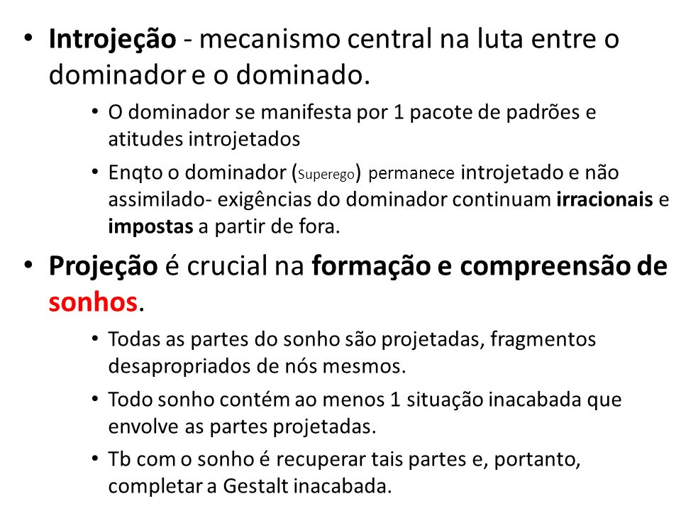 Introjeção - mecanismo central na luta entre o dominador e o dominado. O dominador se manifesta por 1 pacote de padrões e atitudes introjetados Enqto