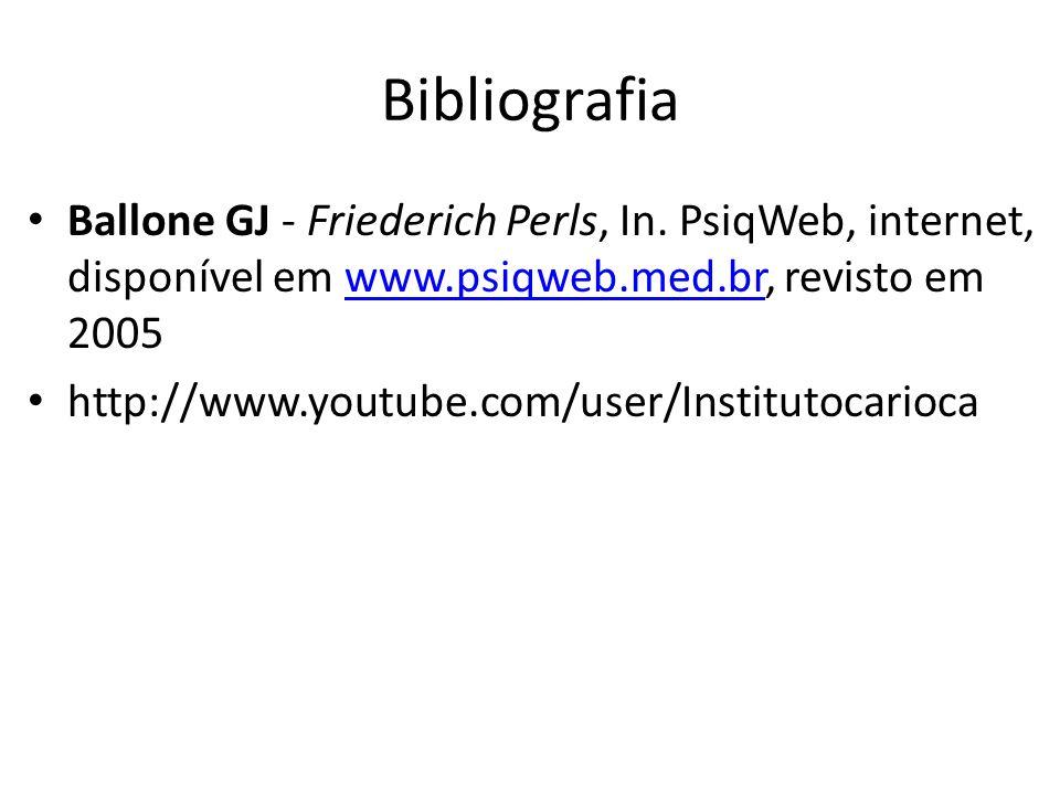 Bibliografia Ballone GJ - Friederich Perls, In. PsiqWeb, internet, disponível em www.psiqweb.med.br, revisto em 2005www.psiqweb.med.br http://www.yout