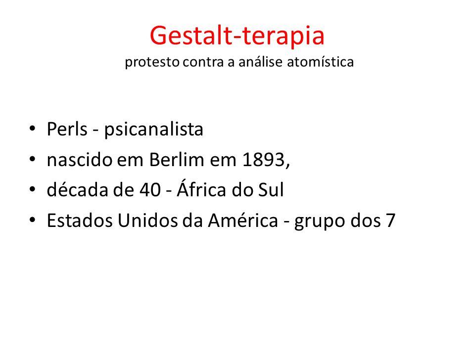 Perls - psicanalista nascido em Berlim em 1893, década de 40 - África do Sul Estados Unidos da América - grupo dos 7