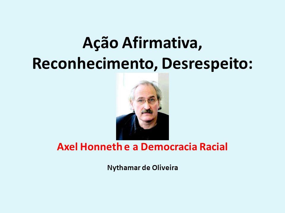 Ação Afirmativa, Reconhecimento, Desrespeito: Axel Honneth e a Democracia Racial Nythamar de Oliveira