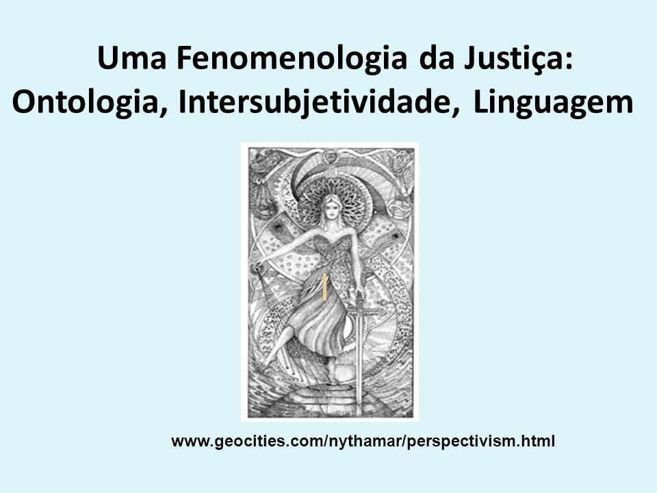 Uma Fenomenologia da Justiça: Ontologia, Intersubjetividade, Linguagem www.geocities.com/nythamar/perspectivism.html