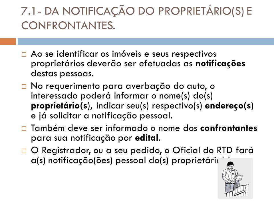 7.1- DA NOTIFICAÇÃO DO PROPRIETÁRIO(S) E CONFRONTANTES. Ao se identificar os imóveis e seus respectivos proprietários deverão ser efetuadas as notific