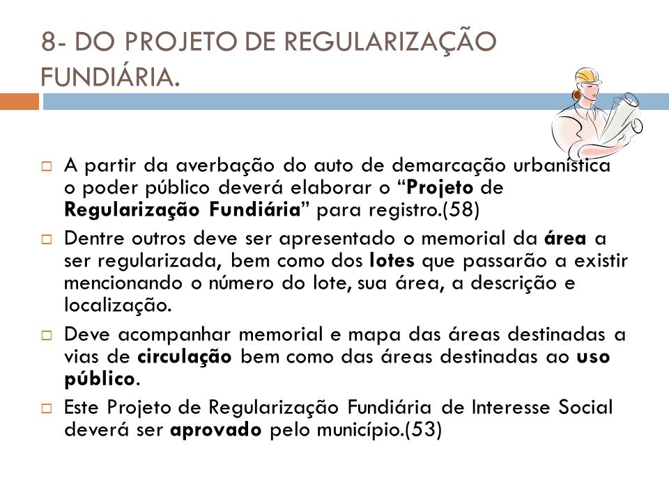 8- DO PROJETO DE REGULARIZAÇÃO FUNDIÁRIA. A partir da averbação do auto de demarcação urbanística o poder público deverá elaborar o Projeto de Regular
