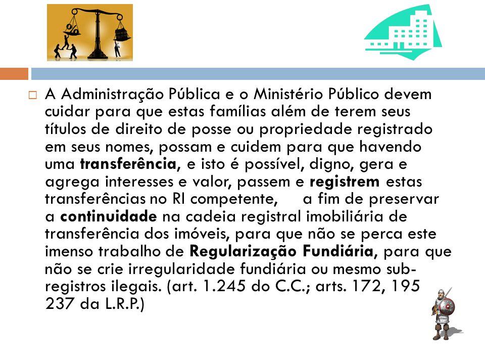 A Administração Pública e o Ministério Público devem cuidar para que estas famílias além de terem seus títulos de direito de posse ou propriedade regi