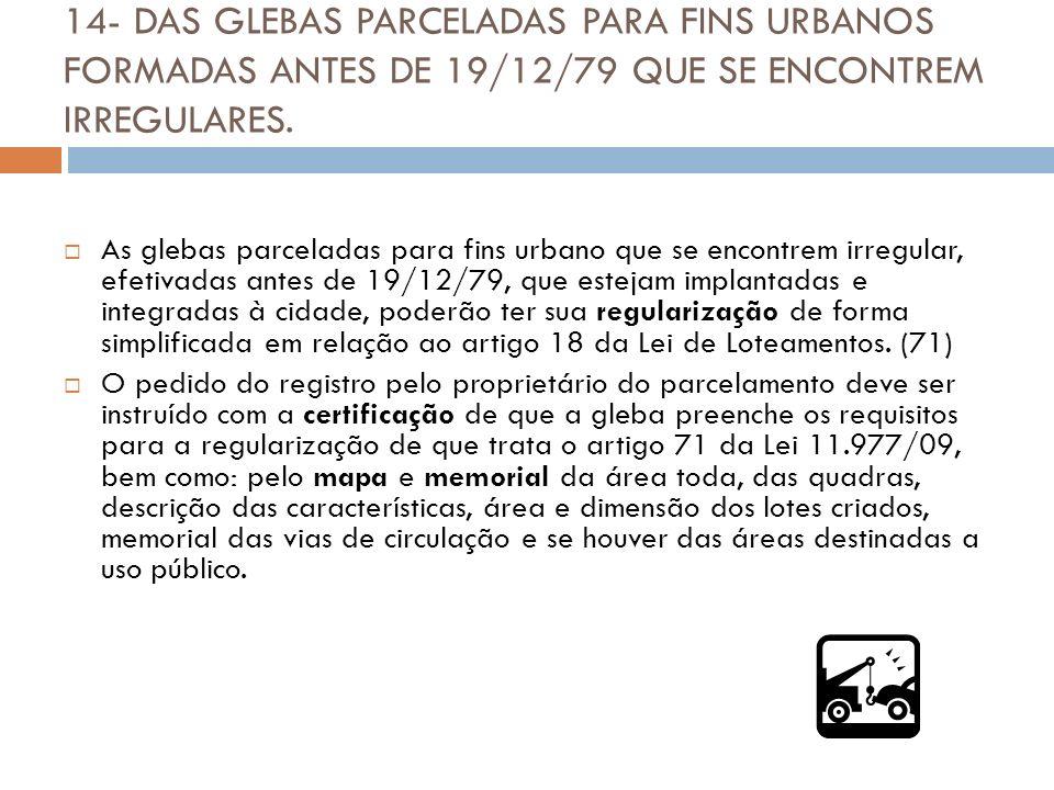14- DAS GLEBAS PARCELADAS PARA FINS URBANOS FORMADAS ANTES DE 19/12/79 QUE SE ENCONTREM IRREGULARES. As glebas parceladas para fins urbano que se enco