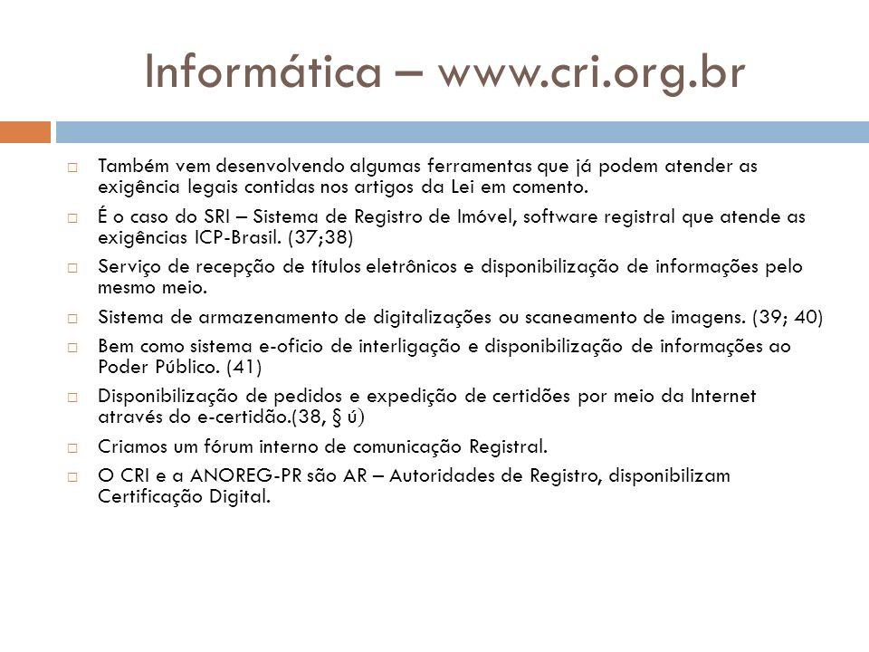 Informática – www.cri.org.br Também vem desenvolvendo algumas ferramentas que já podem atender as exigência legais contidas nos artigos da Lei em come