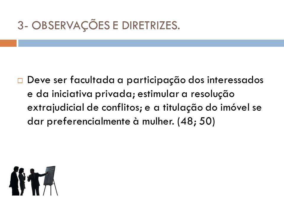 3- OBSERVAÇÕES E DIRETRIZES. Deve ser facultada a participação dos interessados e da iniciativa privada; estimular a resolução extrajudicial de confli