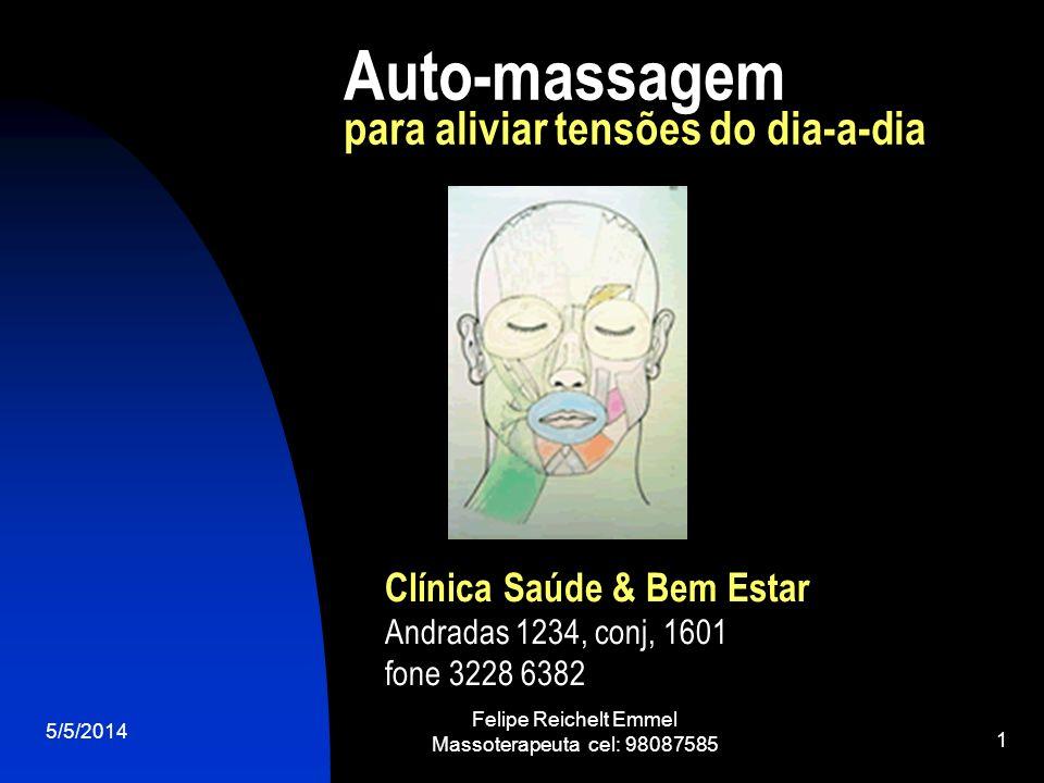 5/5/2014 Felipe Reichelt Emmel Massoterapeuta cel: 98087585 1 Auto-massagem para aliviar tensões do dia-a-dia Clínica Saúde & Bem Estar Andradas 1234,